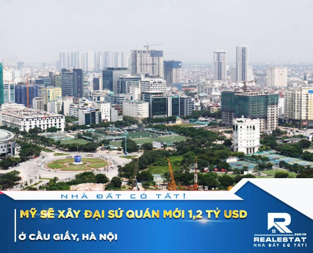 Mỹ Sẽ Xây Đại Sứ Quán Mới 1,2 Tỷ USD Ở Cầu Giấy, Hà Nội