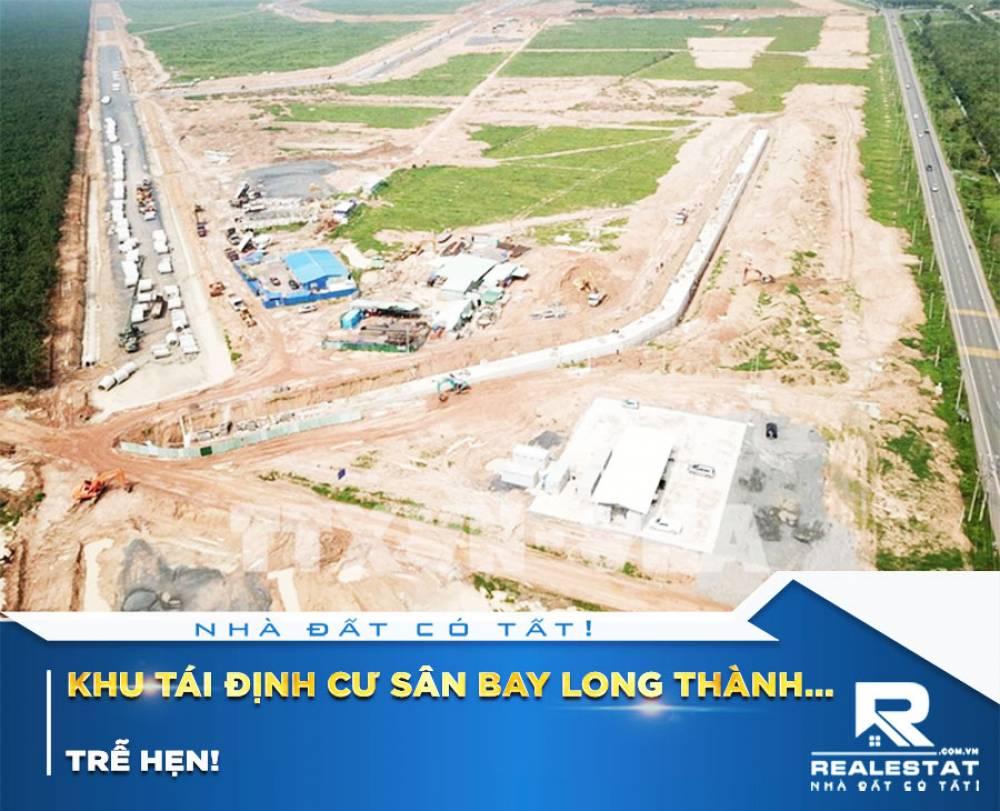 Khu tái định cư sân bay Long Thành... trễ hẹn!