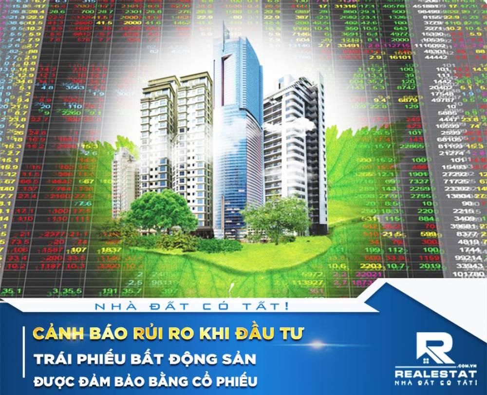 Cảnh báo rủi ro khi đầu tư trái phiếu bất động sản được đảm bảo bằng cổ phiếu