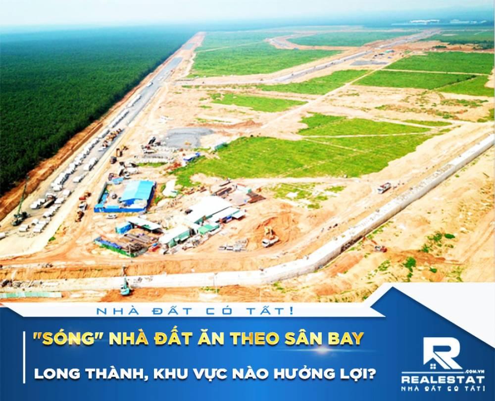 """""""Sóng"""" nhà đất ăn theo sân bay Long Thành, khu vực nào hưởng lợi?"""