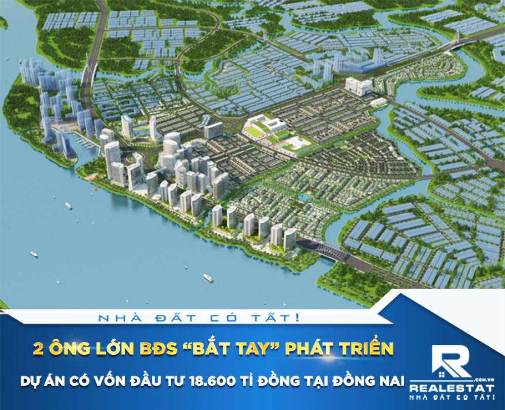 """2 ông lớn BĐS """"bắt tay"""" phát triển dự án có vốn đầu tư 18.600 tỉ đồng tại Đồng Nai"""