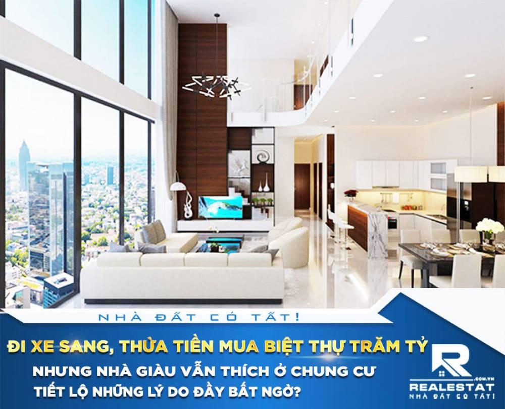 Đi xe sang, thừa tiền mua biệt thự trăm tỷ nhưng nhà giàu vẫn thích ở chung cư, tiết lộ những lý do đầy bất ngờ?