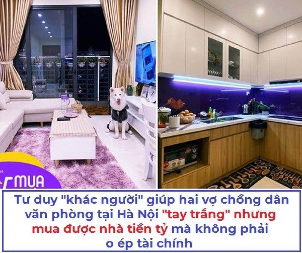 """Tư duy """"khác người"""" giúp hai vợ chồng dân văn phòng tại Hà Nội """"tay trắng"""" nhưng mua được nhà tiền tỷ mà không phải lo ép tài chính"""