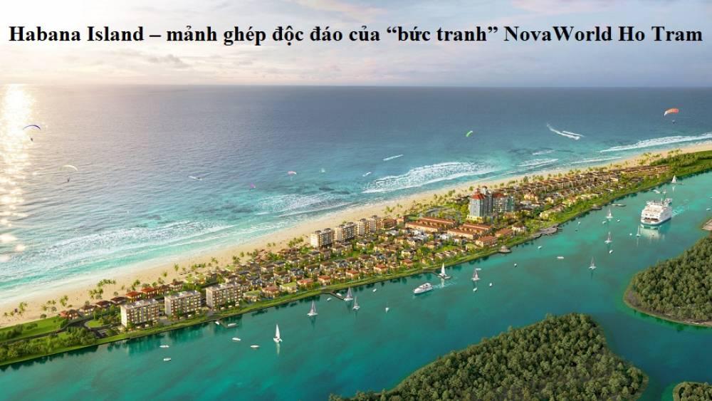 """Habana Island – mảnh ghép độc đáo của """"bức tranh"""" NovaWorld Ho Tram"""