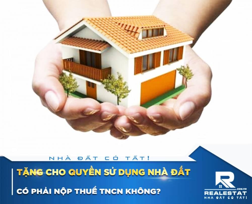 Tặng cho quyền sử dụng nhà đất có phải nộp thuế TNCN không?