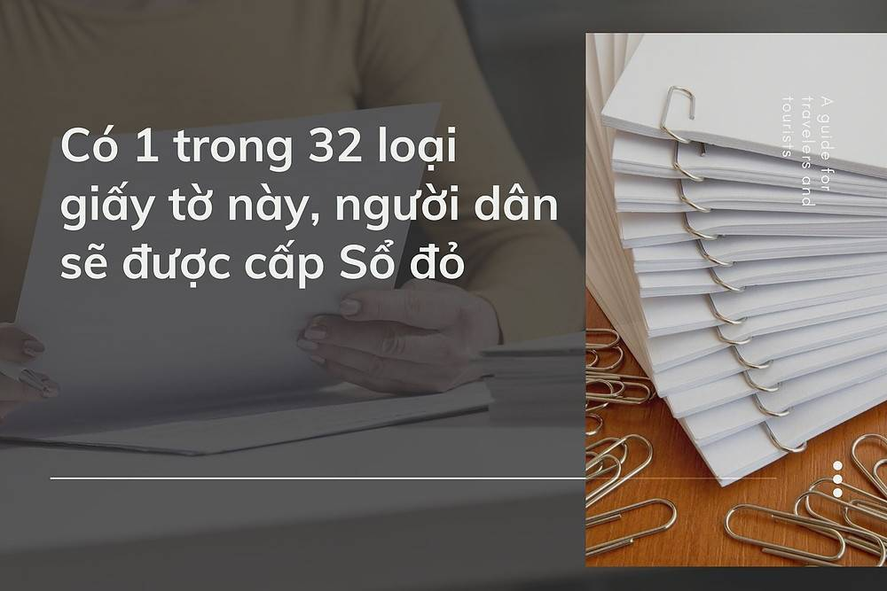 Có 32 loại giấy tờ này, người dân sẽ được cấp Sổ đỏ