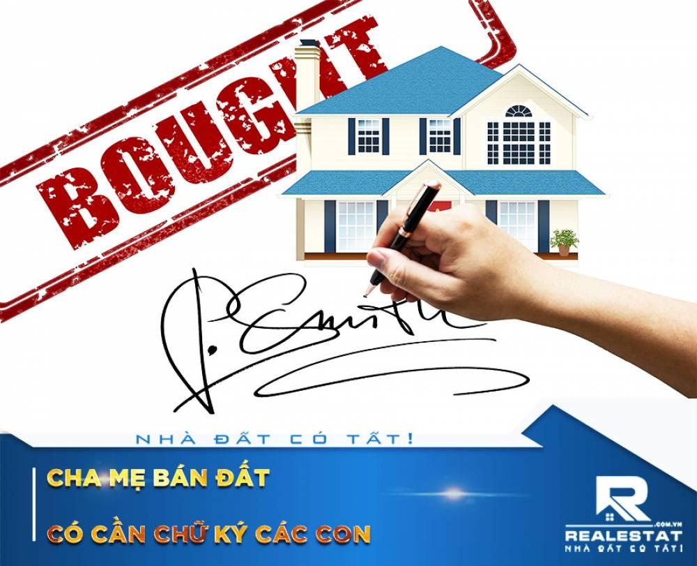 Cha mẹ bán nhà đất có cần phải hỏi ý kiến, xin chữ ký các con không?