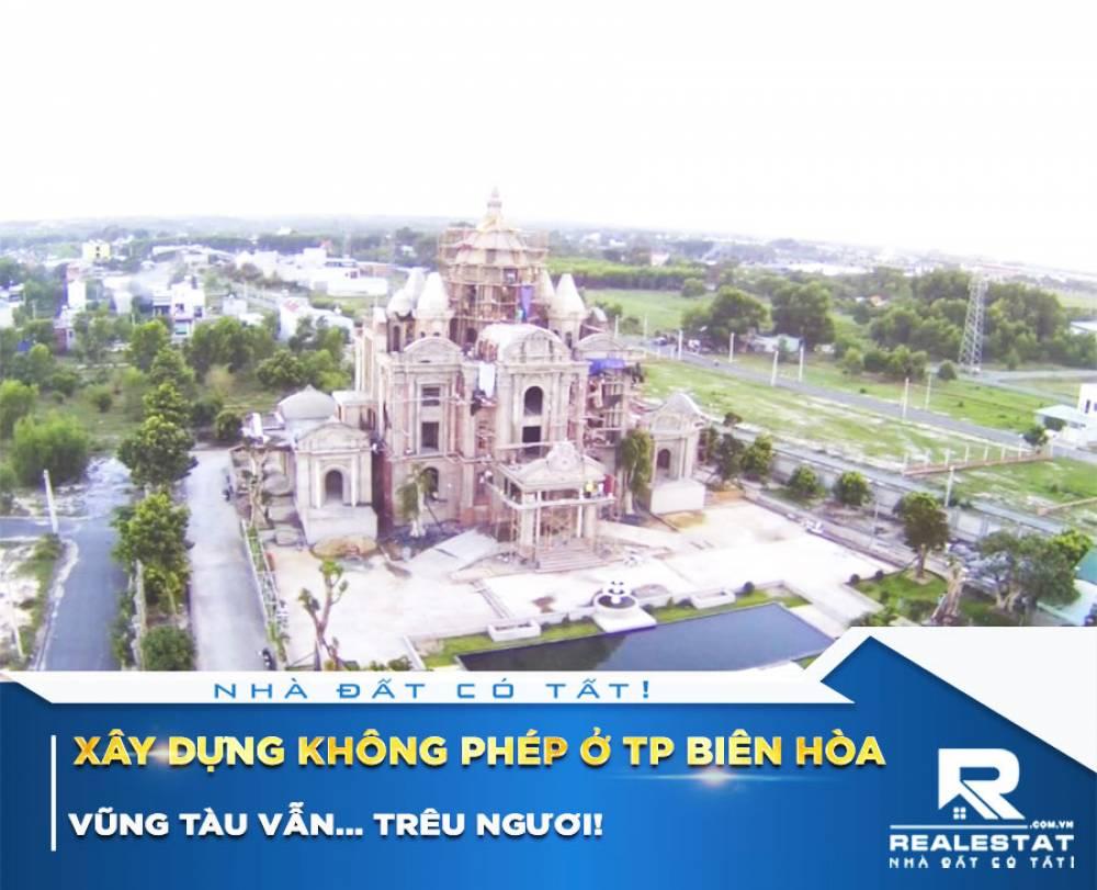 Xây dựng không phép ở TP Biên Hòa, Vũng Tàu vẫn... trêu ngươi!
