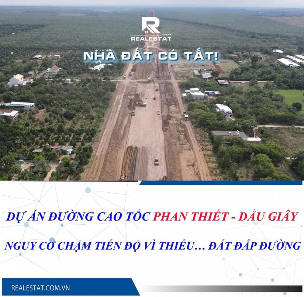 Dự án Đường cao tốc Phan Thiết - Dầu Giây: Nguy cơ chậm tiến độ vì thiếu… đất đắp đường