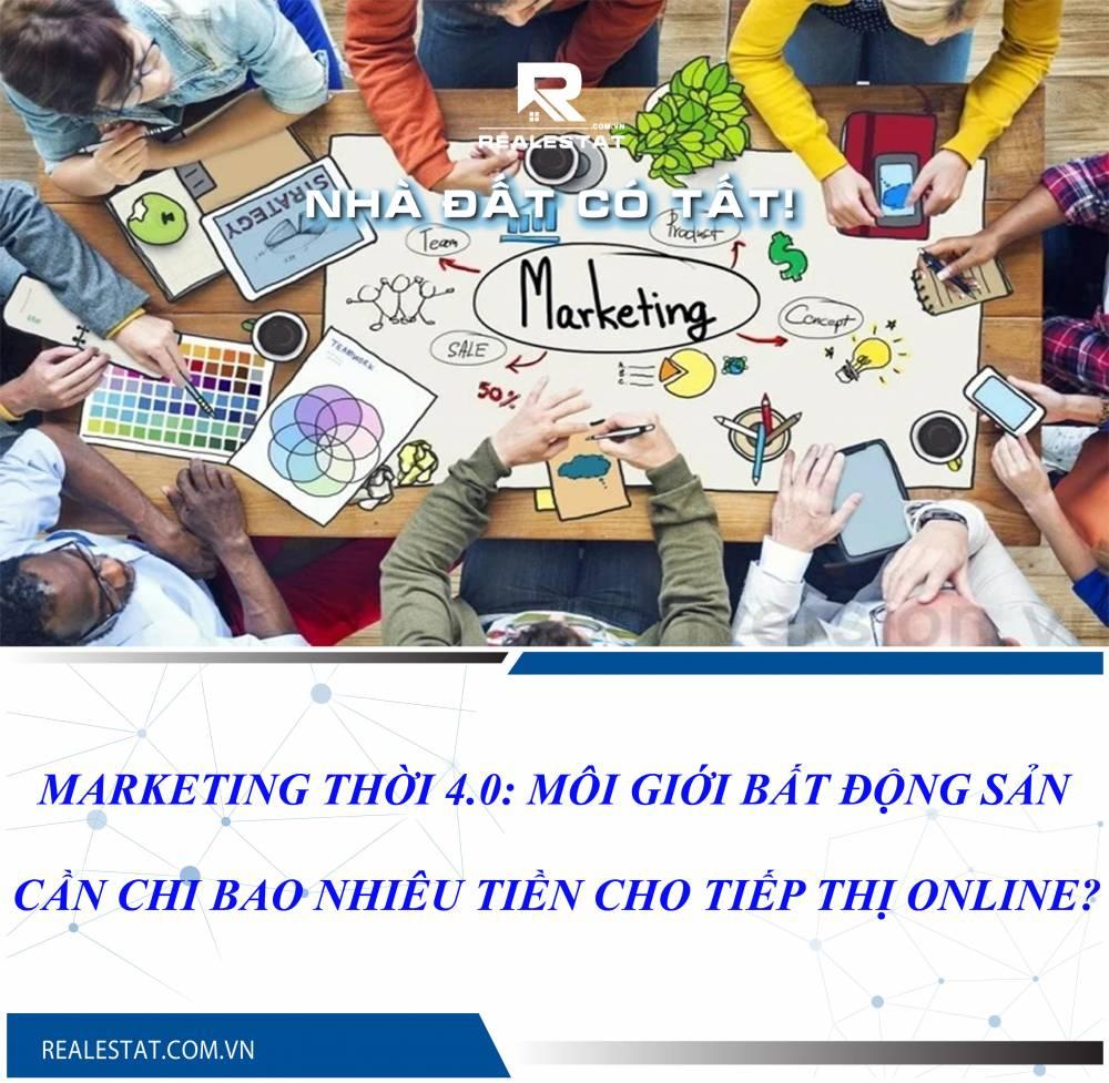 Marketing thời 4.0: Môi giới bất động sản cần chi bao nhiêu tiền cho tiếp thị online?
