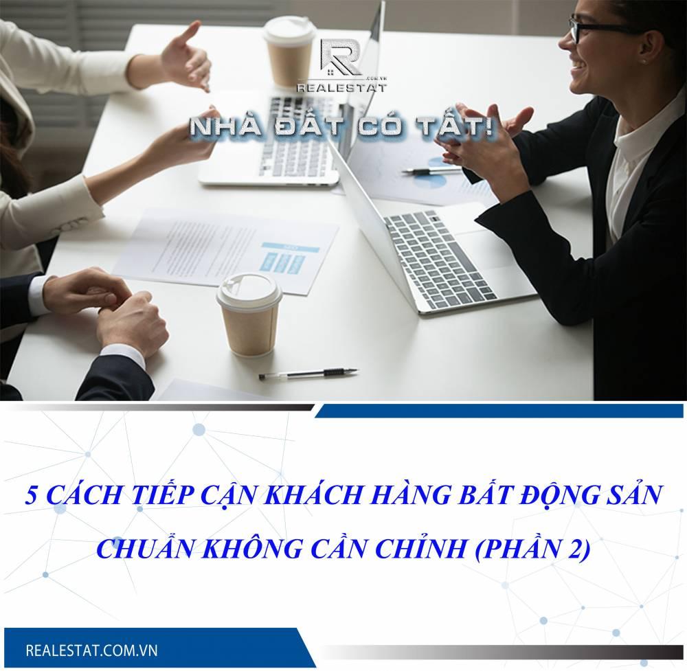 5 cách tiếp cận khách hàng BĐS chuẩn không cần chỉnh (Phần 2)