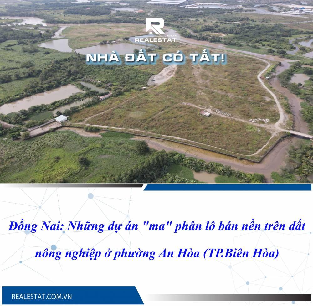 """Đồng Nai: Những dự án """"ma"""" phân lô bán nền trên đất nông nghiệp ở phường An Hòa (TP.Biên Hòa)"""