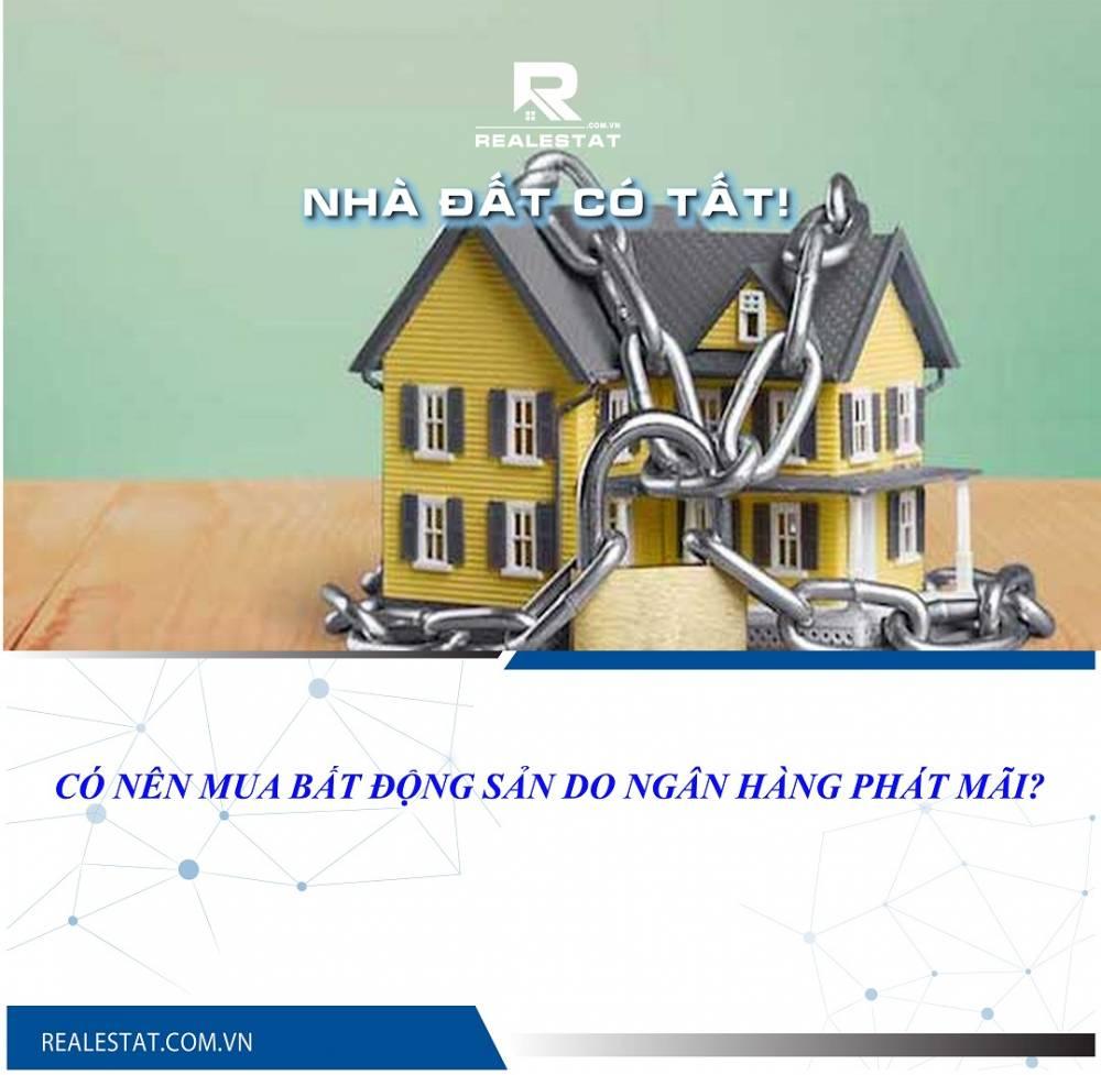 Có nên mua bất động sản do ngân hàng phát mãi?