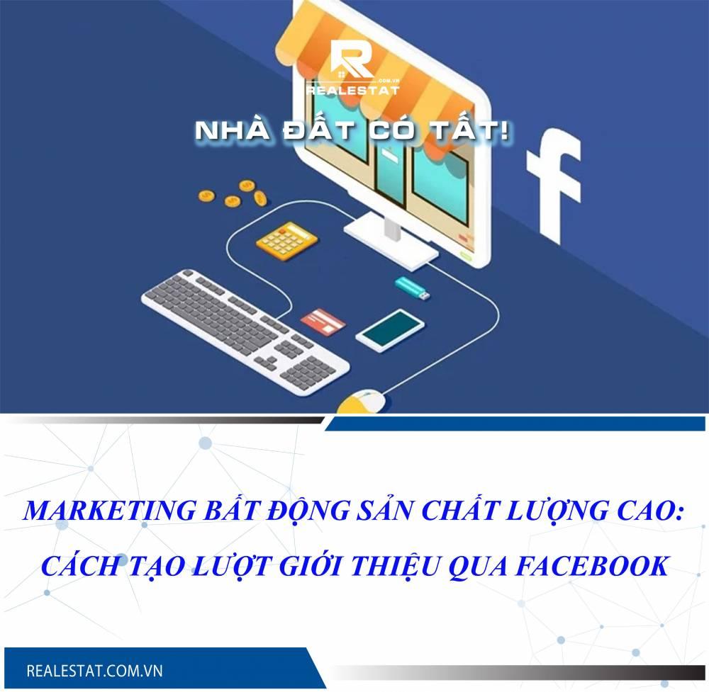 Marketing bất động sản chất lượng cao: Cách tạo lượt giới thiệu qua Facebook