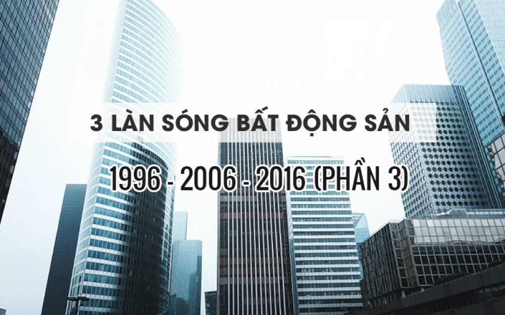 MÔ TẢ NHẬN DẠNG 3 LÀN SÓNG BẤT ĐỘNG SẢN (1996-2006-2016) - PHẦN 3