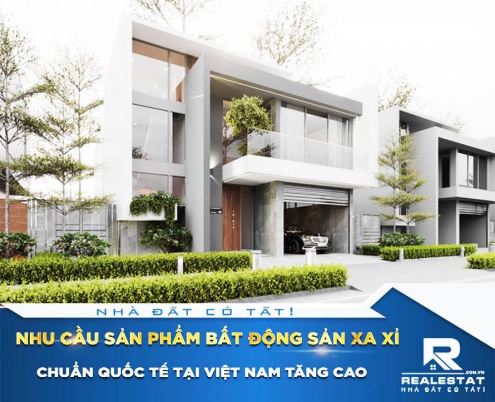 Nhu cầu sản phẩm bất động sản xa xỉ chuẩn quốc tế tại Việt Nam tăng cao