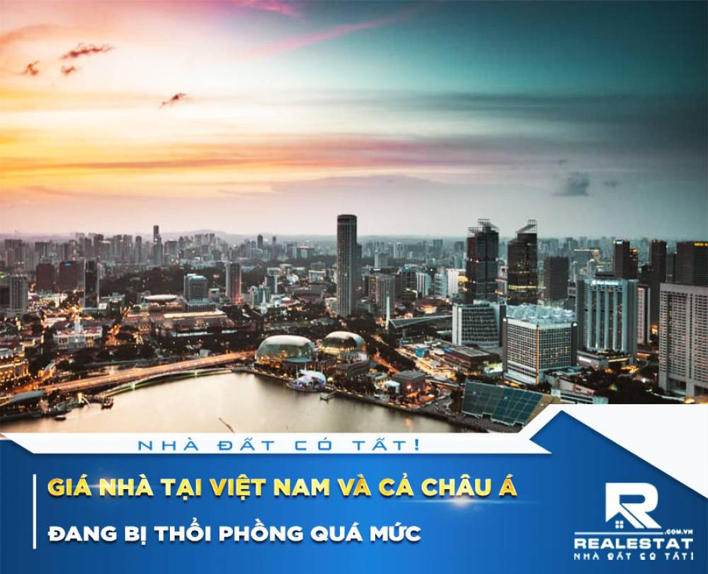 Giá nhà tại Việt Nam và cả châu Á đang bị thổi phồng quá mức