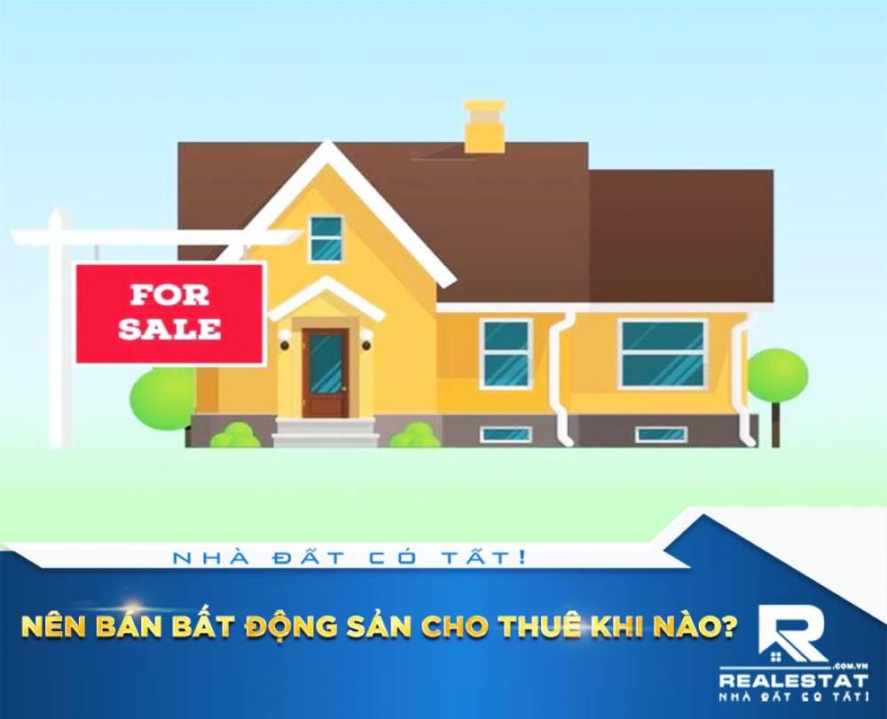 Nên bán bất động sản cho thuê khi nào?