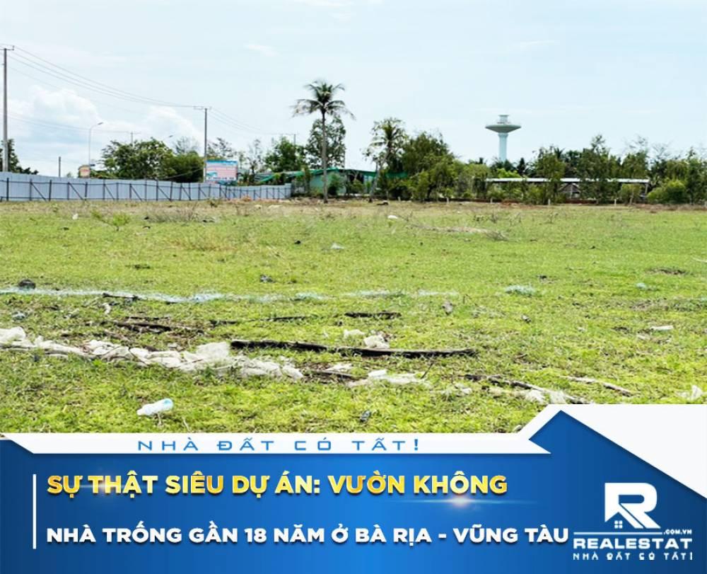 """Sự thật siêu dự án """"vườn không, nhà trống"""" gần 18 năm ở Bà Rịa - Vũng Tàu"""